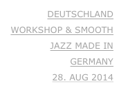 DEUTSCHLAND WORKSHOP & SMOOTH JAZZ MADE IN GERMANY 